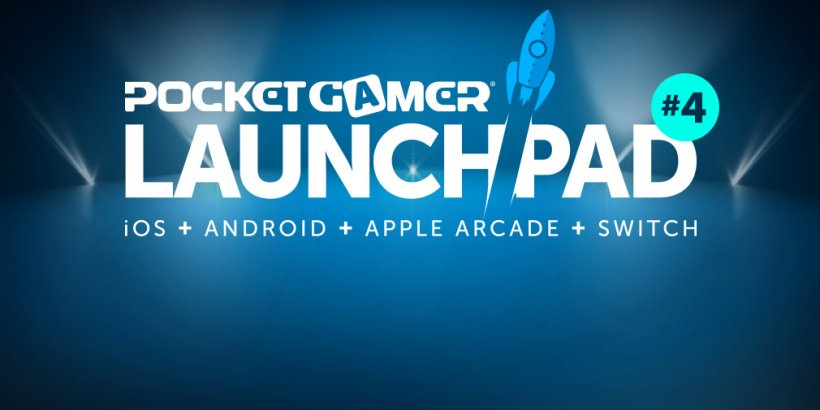 Pocket Gamer LaunchPad #4 is coming: The world's biggest mobile game showcase returns next month