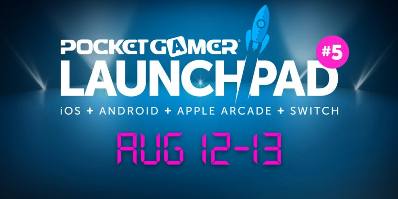 Pocket Gamer LaunchPad #5 is coming, mark your calendars for August 12th