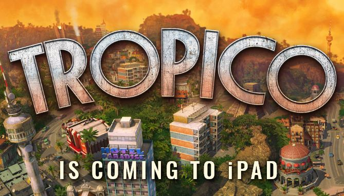 Get a first look at Tropico for iPad in this brand new gameplay footage
