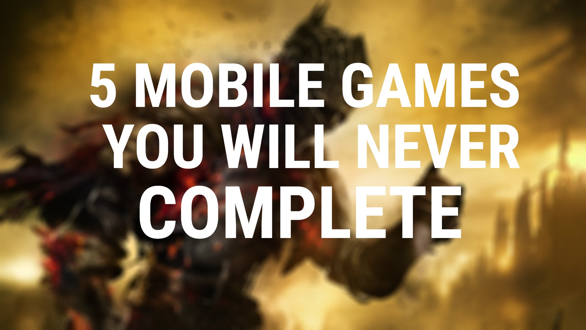 Forget Dark Souls 3, here are 5 mobile games you'll NEVER complete