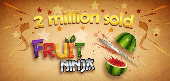 Fruit Ninja sells 2 million copies