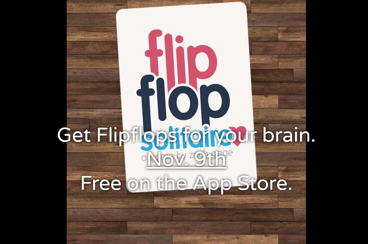 Flipflop Solitaire is another twist on a classic by 'Really Bad Chess' developer
