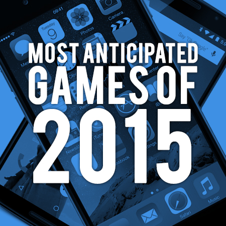 Our 50 most anticipated iOS and Android games for 2015 (Part 2)