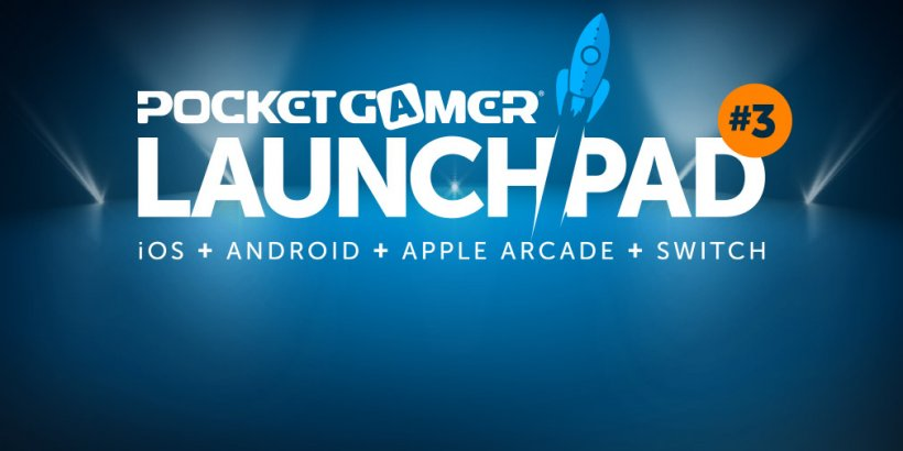 Pocket Gamer LaunchPad #3 starts this Thursday; the biggest reveals & the greatest games right here