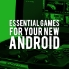 The best games for your new Android - in every genre
